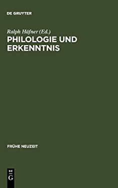 Philologie Und Erkenntnis: Beitr GE Zu Begriff Und Problem Fr Hneuzeitlicher 'Philologie' 9783484365612