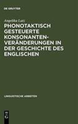 Phonotaktisch Gesteuerte Konsonantenver Nderungen in Der Geschichte Des Englischen 9783484302723