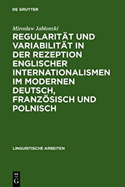 Regularit T Und Variabilit T in Der Rezeption Englischer Internationalismen Im Modernen Deutsch, Franz Sisch Und Polnisch: Aufgezeigt in Den Bereichen 9783484302402