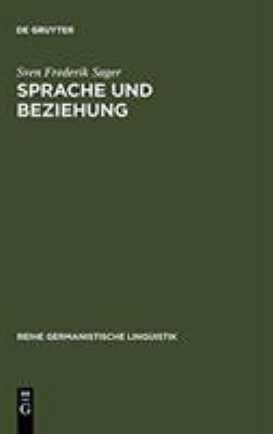 Sprache Und Beziehung: Linguistische Untersuchungen Zum Zusammenhang Von Sprachlicher Kommunikation Und Zwischenmenschlicher Beziehung 9783484310360