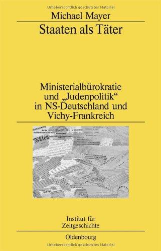 """Staaten als Tter: Ministerialbrokratie und """"Judenpolitik"""" in NS-Deutschland und Vichy-Frankreich. Ein Vergleich"""