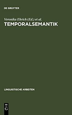 Temporalsemantik: Beitr GE Zur Linguistik Der Zeitreferenz 9783484302013
