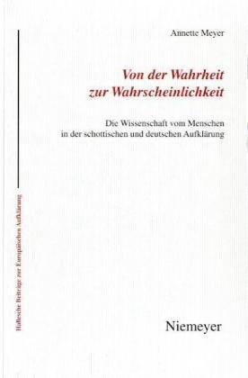 Von Der Wahrheit Zur Wahrscheinlichkeit: Die Wissenschaft Vom Menschen in Der Schottischen Und Deutschen Aufkl Rung 9783484810365