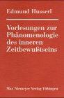 Vorlesungen Zur Phanomenologie Des Inneren Zeitbewubtseins 9783484701274