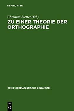 Zu Einer Theorie Der Orthographie: Interdisziplin Re Aspekte Gegenw Rtiger Schrift- Und Orthographieforschung 9783484310995