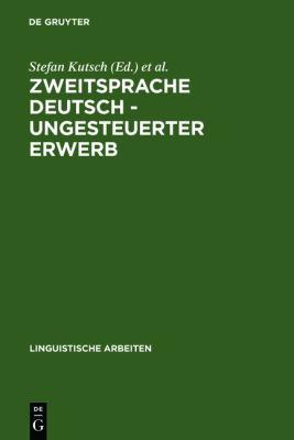 Zweitsprache Deutsch - Ungesteuerter Erwerb: Interaktionsorientierte Analysen Des Projekts Gastarbeiterkommunikation 9783484301658