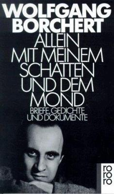 Allein Mit Meinem Schatten Und Dem Mond: Briefe, Gedichte Und Dokumente 9783499139833