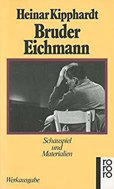 Bruder Eichmann (Gesammelte Werke in Einzelausgaben / Heiner Kipphardt) (German Edition) - Kipphardt