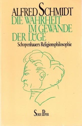 Die Wahrheit im Gewande der Luge: Schopenhauers Religionsphilosophie (Serie Piper) (German Edition)