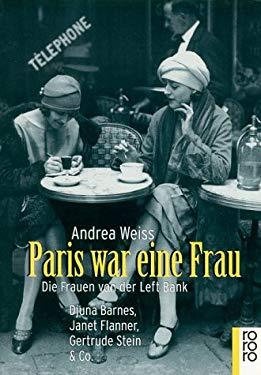 Paris war eine Frau. Die Frauen von der Left Bank. - Weiss, Andrea