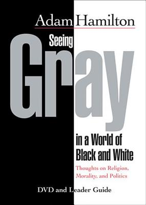 Seeing Gray in a World of Black and White - DVD: Thoughts on Religion, Morality, and Politics