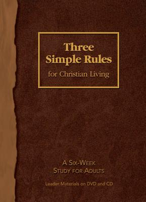 Three Simple Rules for Christian Living: A Six-Week Study for Adults [With CDROM]