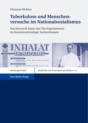 Tuberkulose Und Menschenversuche Im Nationalsozialismus: Das Netzwerk Hinter Den Tbc-Experimenten Im Konzentrationslager Sachsenhausen