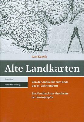 Alte Landkarten: Von Der Antike Bis Zum Ende Des 19. Jahrhunderts. Ein Handbuch Zur Geschichte Der Kartographie 9783515094085