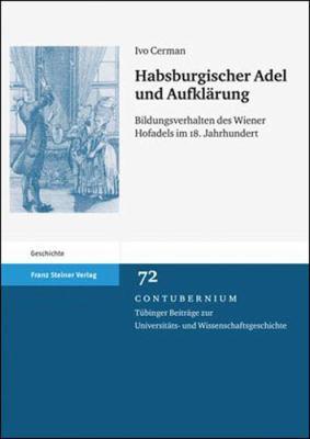 Habsburgischer Adel Und Aufklarung: Bildungsverhalten Des Wiener Hofadels Im 18. Jahrhundert 9783515096393