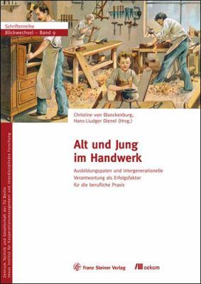 Alt Und Jung Im Handwerk: Ausbildungspaten Und Intergenerationelle Verantwortung ALS Erfolgsfaktor Fur Die Berufliche Praxis 9783515096454