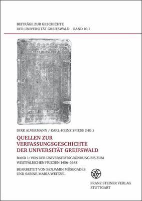 Quellen Zur Verfassungsgeschichte Der Universitat Greifswald: Band 1: Von Der Universitatsgrundung Bis Zum Westfalischen Frieden 1456-1648 9783515096553