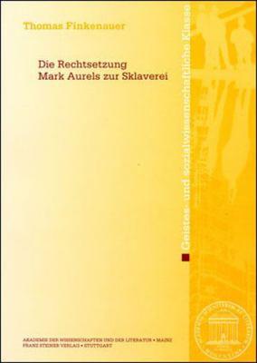 Die Rechtsetzung Marc Aurels Zur Sklaverei 9783515096775