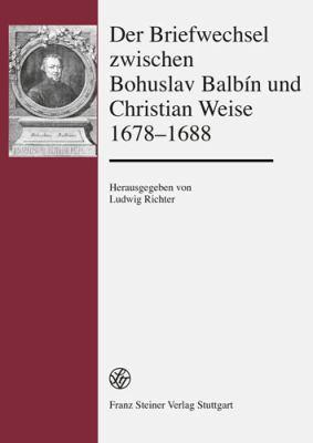 Der Briefwechsel Zwischen Bohuslav Balbin Und Christian Weise 1678-1688: Lateinisch-Deutsche Ausgabe 9783515096881