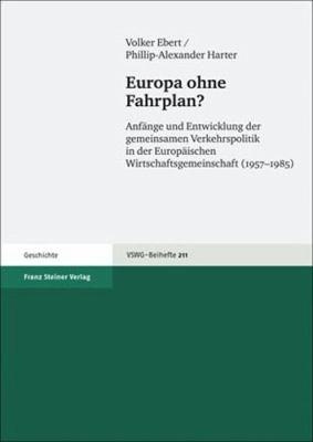 Europa Ohne Fahrplan?: Anfange Und Entwicklung Der Gemeinsamen Verkehrspolitik in Der Europaischen Wirtschaftsgemeinschaft (1957-1985) 9783515096935