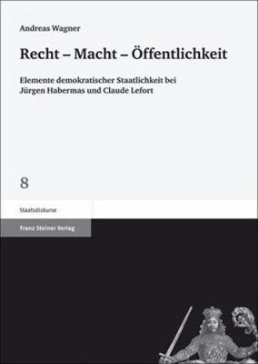 Recht - Macht - Offentlichkeit: Elemente Demokratischer Staatlichkeit Bei Jurgen Habermas Und Claude Lefort 9783515097048