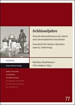 Schlusseljahre: Zentrale Konstellationen Der Mittel- Und Osteuropaischen Geschichte. Festschrift Fur Helmut Altrichter Zum 65. Geburts 9783515098137