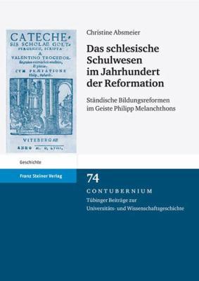Das Schlesische Schulwesen Im Jahrhundert Der Reformation: Standische Bildungsreformen Im Geiste Philipp Melanchthons 9783515098144