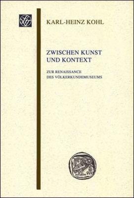 Zwischen Kunst Und Kontext: Zur Renaissance Des Volkerkundemuseums 9783515098182