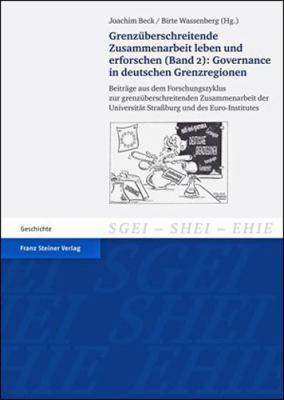 Grenzuberschreitende Zusammenarbeit Leben Und Erforschen, Band 2 - Governance in Deutschen Grenzregionen: Beitrage Aus Dem Forschungszyklus Zur Grenzu 9783515098298