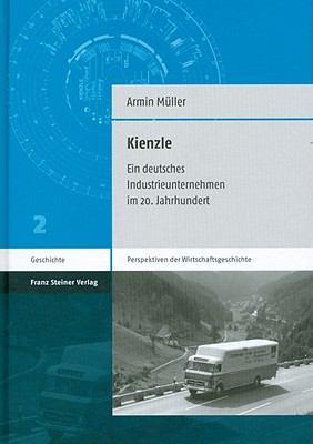 Kienzle: Ein Deutsches Industrieunternehmen Im 20. Jahrhundert 9783515098458