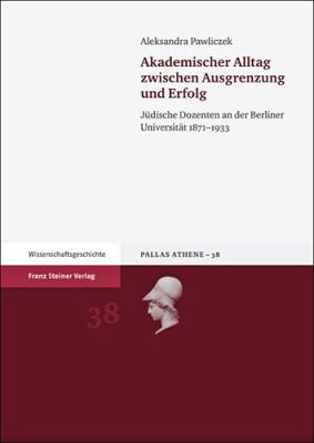 Akademischer Alltag Zwischen Ausgrenzung Und Erfolg: Judische Dozenten an Der Berliner Universitat 1871-1933 9783515098465