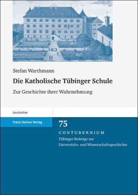 Die Katholische Tubinger Schule: Zur Geschichte Ihrer Wahrnehmung 9783515098564