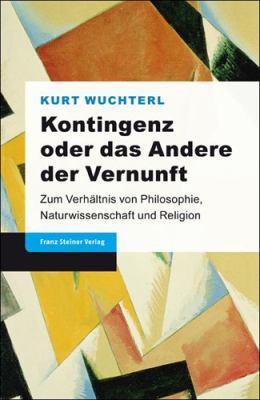 Kontingenz Oder Das Andere Der Vernunft: Zum Verhaltnis Von Philosophie, Naturwissenschaft Und Religion 9783515098571