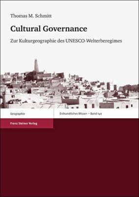 Cultural Governance: Zur Kulturgeographie Des UNESCO-Welterberegimes 9783515098618