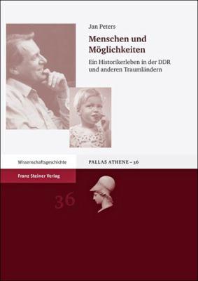 Menschen Und Moglichkeiten: Ein Historikerleben in Der Ddr Und Anderen Traumlandern 9783515098663