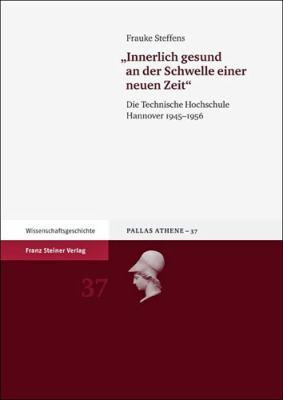 Innerlich Gesund an Der Schwelle Einer Neuen Zeit: Die Technische Hochschule Hannover 1945-1956 9783515098700