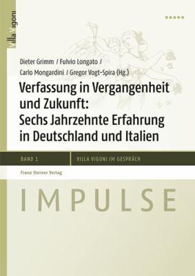 Verfassung in Vergangenheit Und Zukunft: Sechs Jahrzehnte Erfahrung in Deutschland Und Italien 9783515098731