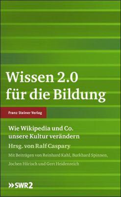 Wissen 2.0 Fur Die Bildung: Wie Wikipedia Und Co. Unsere Kultur Verandern 9783515098816