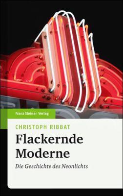 Flackernde Moderne: Die Geschichte Des Neonlichts 9783515098908
