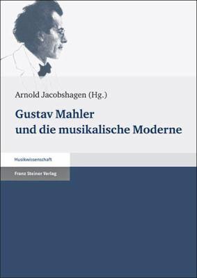 Gustav Mahler Und Die Musikalische Moderne 9783515099028