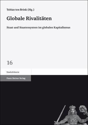 Globale Rivalitaten: Staat Und Staatensystem Im Globalen Kapitalismus 9783515099059