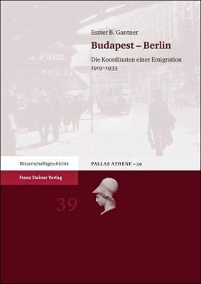 Budapest - Berlin: Die Koordinaten Einer Emigration 1919-1933 9783515099202