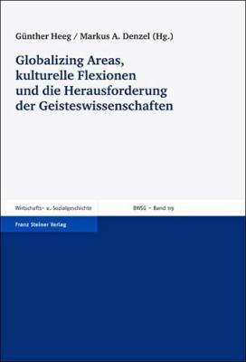 Globalizing Areas, Kulturelle Flexionen Und Die Herausforderung Der Geisteswissenschaften 9783515099226
