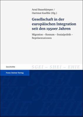 Gesellschaft in Der Europaischen Integration Seit Den 1950er Jahren: Migration - Konsum - Sozialpolitik - Reprasentationen 9783515100458