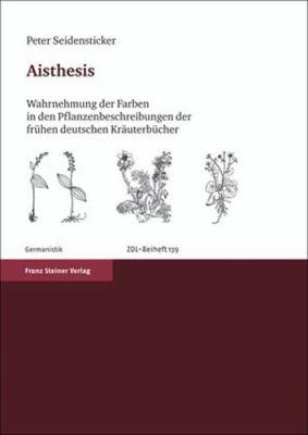 Aisthesis: Wahrnehmung der Farben In Den Pflanzenbeschreibungen der Fruhen Deutschen Krauterbucher 9783515096232