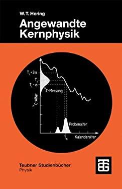 Angewandte Kernphysik: Einf Hrung Und Bersicht 9783519032441
