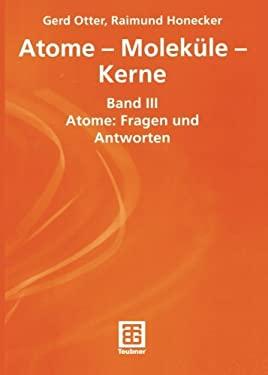 Atome Molek Le Kerne: Band III Atome: Fragen Und Antworten 9783519003298
