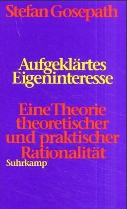 Aufgeklartes Eigeninteresse: Eine Theorie theoretischer und praktischer Rationalitat (German Edition)