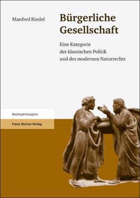 Burgerliche Gesellschaft: Eine Kategorie der klassischen Politik und des modernen Naturrechts 9783515099134