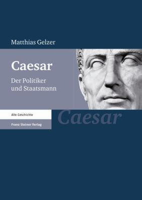 Caesar: Der Politiker Und Staatsmann Neudruck Der Ausgabe Von 1983 Mit Einer Einfuhrung Und Einer Auswahlbibliographie Von Ern 9783515091121